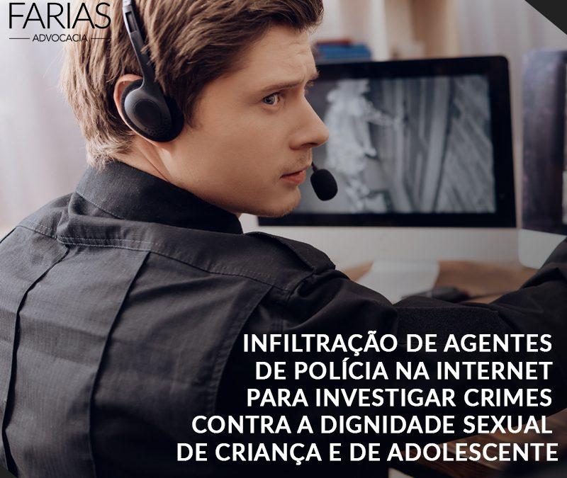 Infiltração de agentes de polícia na internet para investigar crimes contra a dignidade sexual de criança e de adolescente.